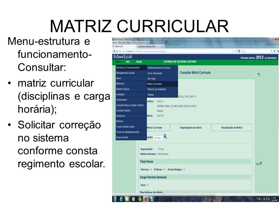 MATRIZ CURRICULAR Menu-estrutura e funcionamento- Consultar: matriz curricular (disciplinas e carga horária); Solicitar correção no sistema conforme consta regimento escolar.