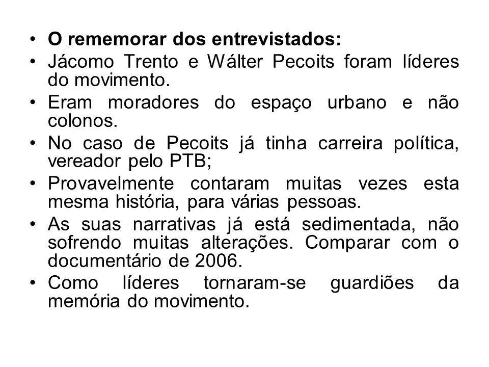 O rememorar dos entrevistados: Jácomo Trento e Wálter Pecoits foram líderes do movimento. Eram moradores do espaço urbano e não colonos. No caso de Pe