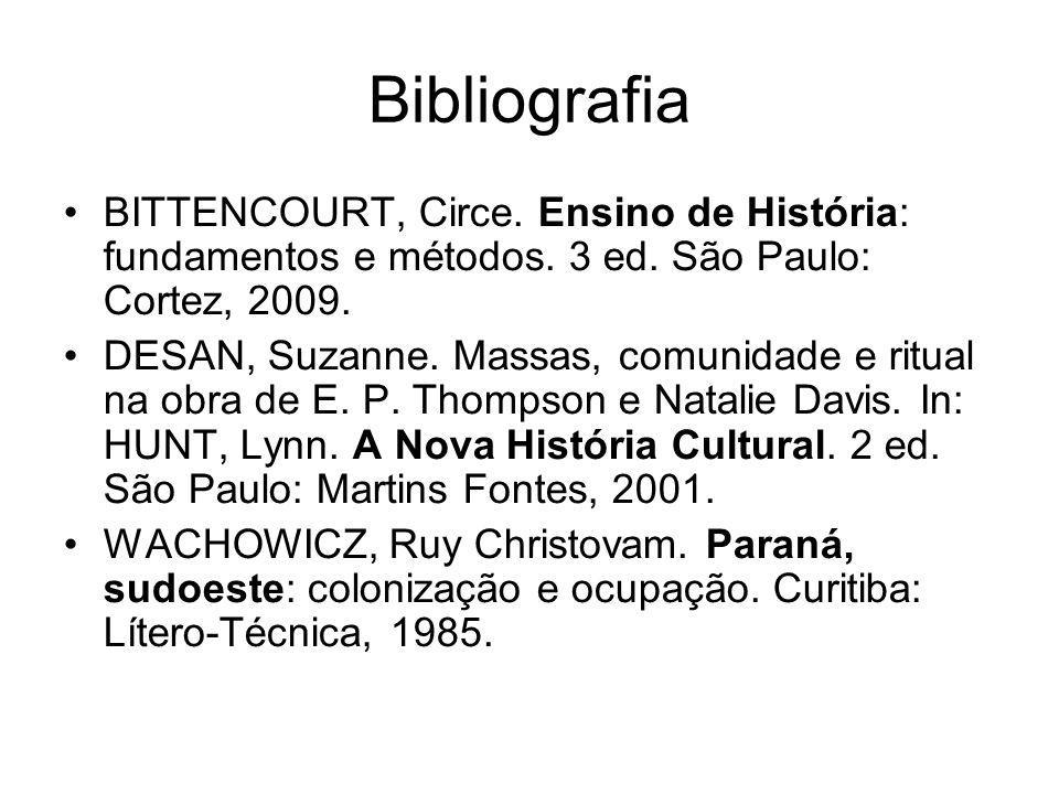 Bibliografia BITTENCOURT, Circe. Ensino de História: fundamentos e métodos. 3 ed. São Paulo: Cortez, 2009. DESAN, Suzanne. Massas, comunidade e ritual