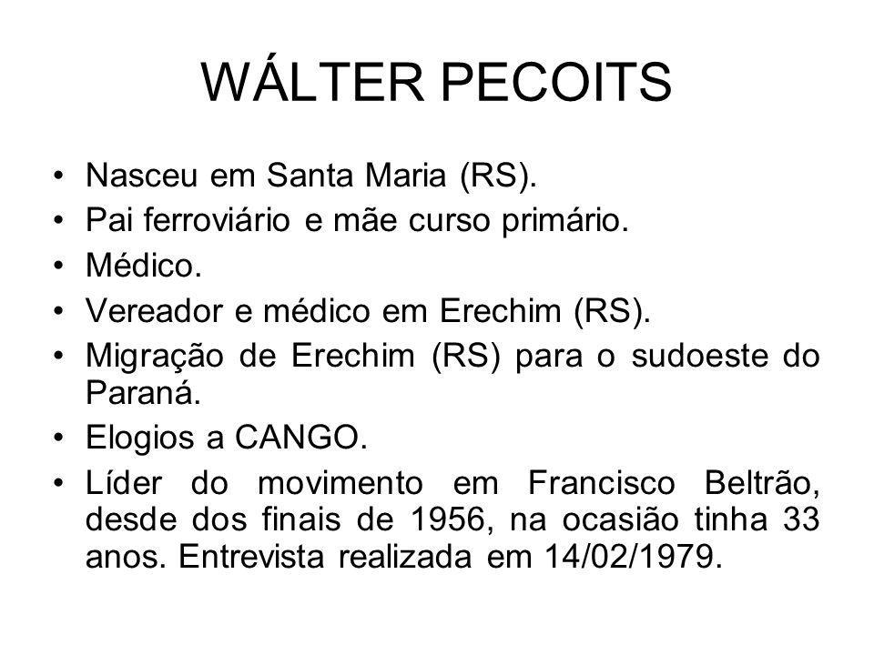 WÁLTER PECOITS Nasceu em Santa Maria (RS). Pai ferroviário e mãe curso primário. Médico. Vereador e médico em Erechim (RS). Migração de Erechim (RS) p