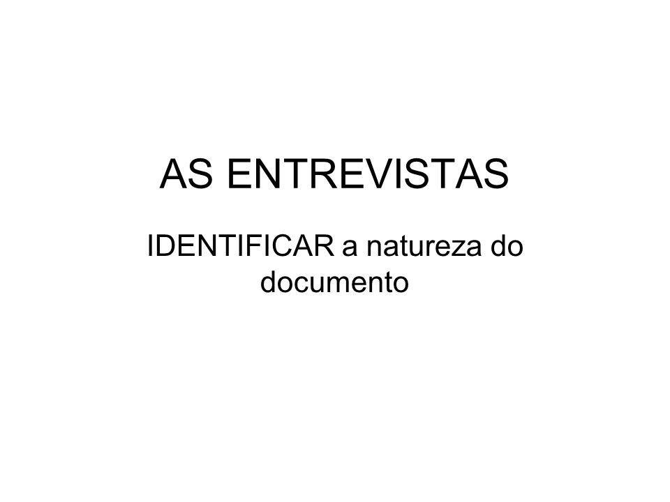 AS ENTREVISTAS IDENTIFICAR a natureza do documento