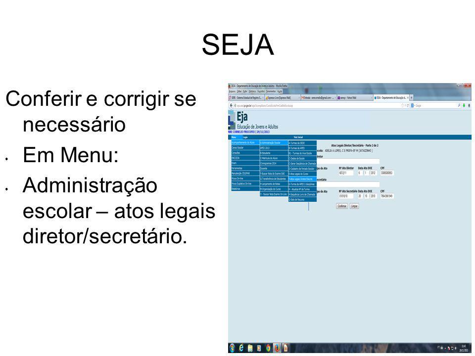 SEJA Conferir e corrigir se necessário Em Menu: Administração escolar – atos legais diretor/secretário.