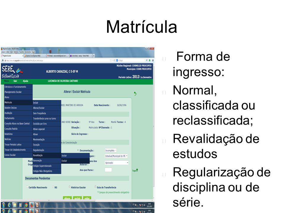 Matrícula Forma de ingresso: Normal, classificada ou reclassificada; Revalidação de estudos Regularização de disciplina ou de série.