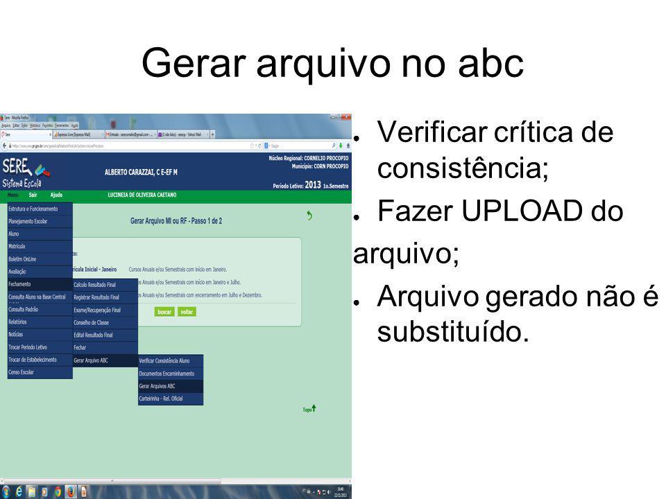 Gerar arquivo no abc Verificar crítica de consistência; Fazer UPLOAD do arquivo; Arquivo gerado não é substituído.