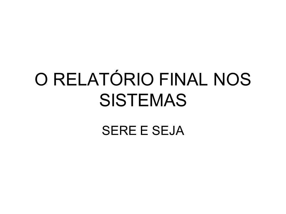 O RELATÓRIO FINAL NOS SISTEMAS SERE E SEJA