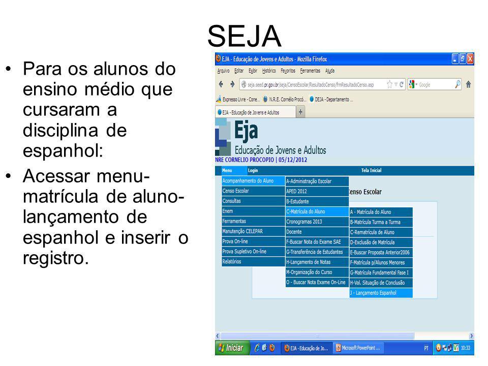 SEJA Para os alunos do ensino médio que cursaram a disciplina de espanhol: Acessar menu- matrícula de aluno- lançamento de espanhol e inserir o regist