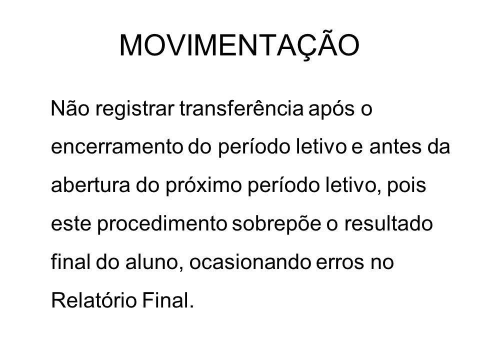 MOVIMENTAÇÃO Não registrar transferência após o encerramento do período letivo e antes da abertura do próximo período letivo, pois este procedimento s