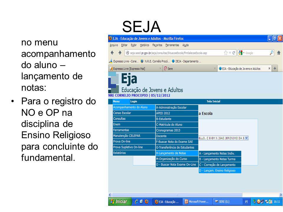 SEJA no menu acompanhamento do aluno – lançamento de notas: Para o registro do NO e OP na disciplina de Ensino Religioso para concluinte do fundamenta