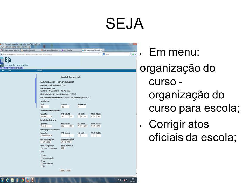 SEJA Em menu: organização do curso - organização do curso para escola; Corrigir atos oficiais da escola;