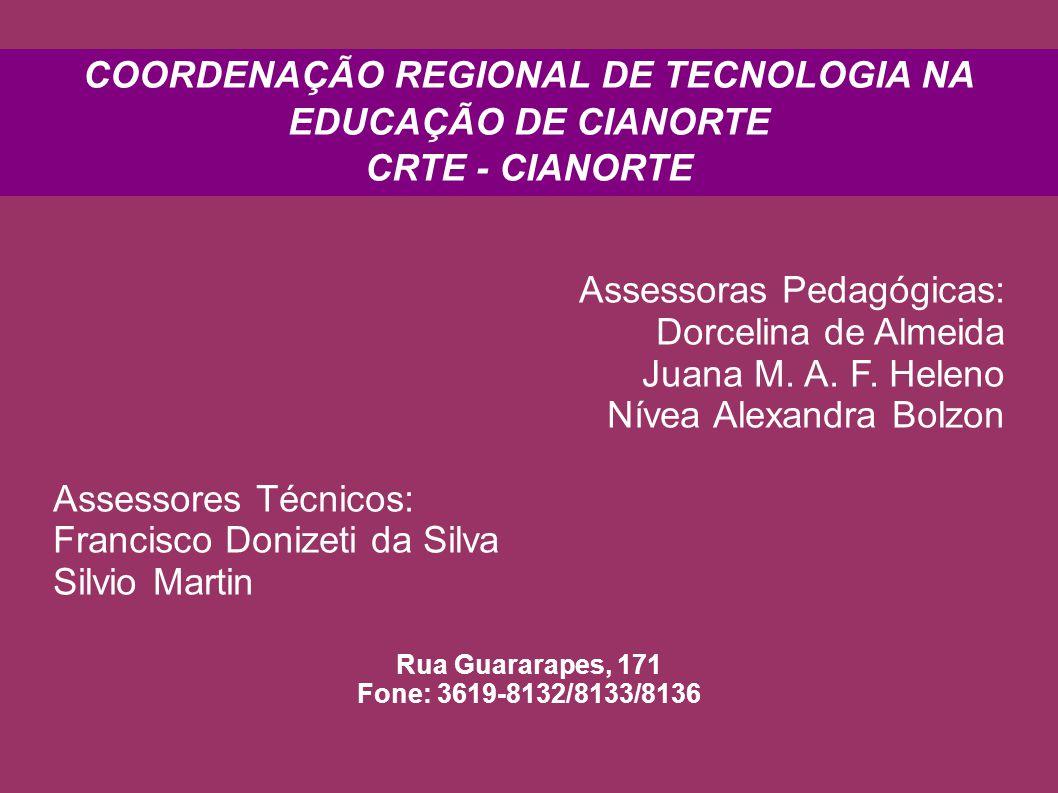 COORDENAÇÃO REGIONAL DE TECNOLOGIA NA EDUCAÇÃO DE CIANORTE CRTE - CIANORTE Assessoras Pedagógicas: Dorcelina de Almeida Juana M.