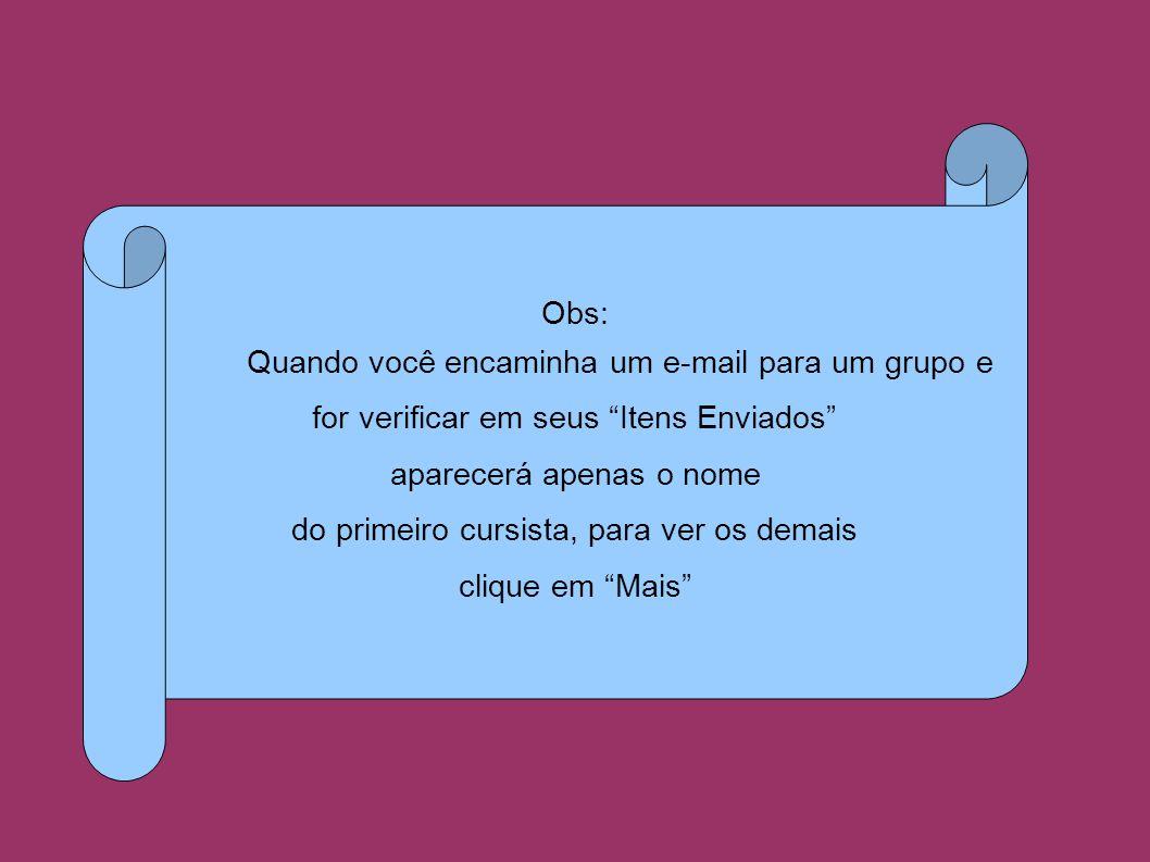Obs: Quando você encaminha um e-mail para um grupo e for verificar em seus Itens Enviados aparecerá apenas o nome do primeiro cursista, para ver os demais clique em Mais