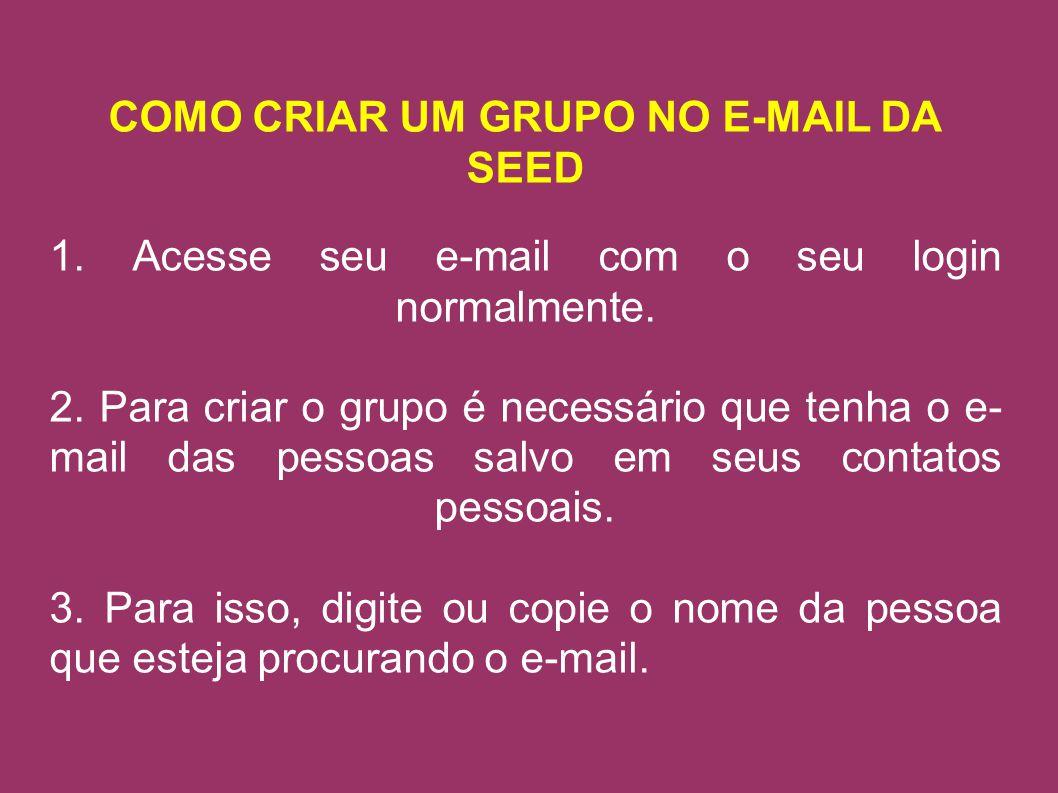 COMO CRIAR UM GRUPO NO E-MAIL DA SEED 1. Acesse seu e-mail com o seu login normalmente.