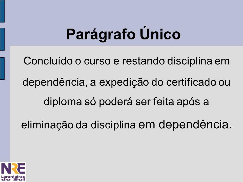 Parágrafo Único Concluído o curso e restando disciplina em dependência, a expedição do certificado ou diploma só poderá ser feita após a eliminação da disciplina em dependência.