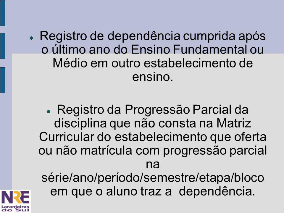 Registro de dependência cumprida após o último ano do Ensino Fundamental ou Médio em outro estabelecimento de ensino.
