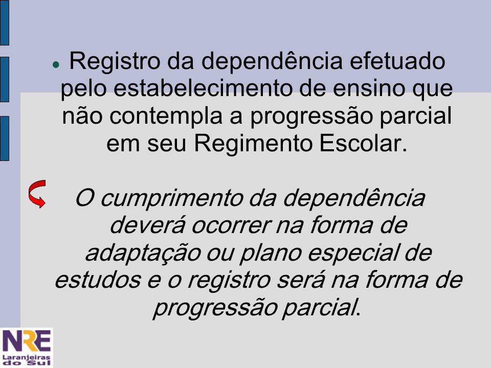 Registro da dependência efetuado pelo estabelecimento de ensino que não contempla a progressão parcial em seu Regimento Escolar.