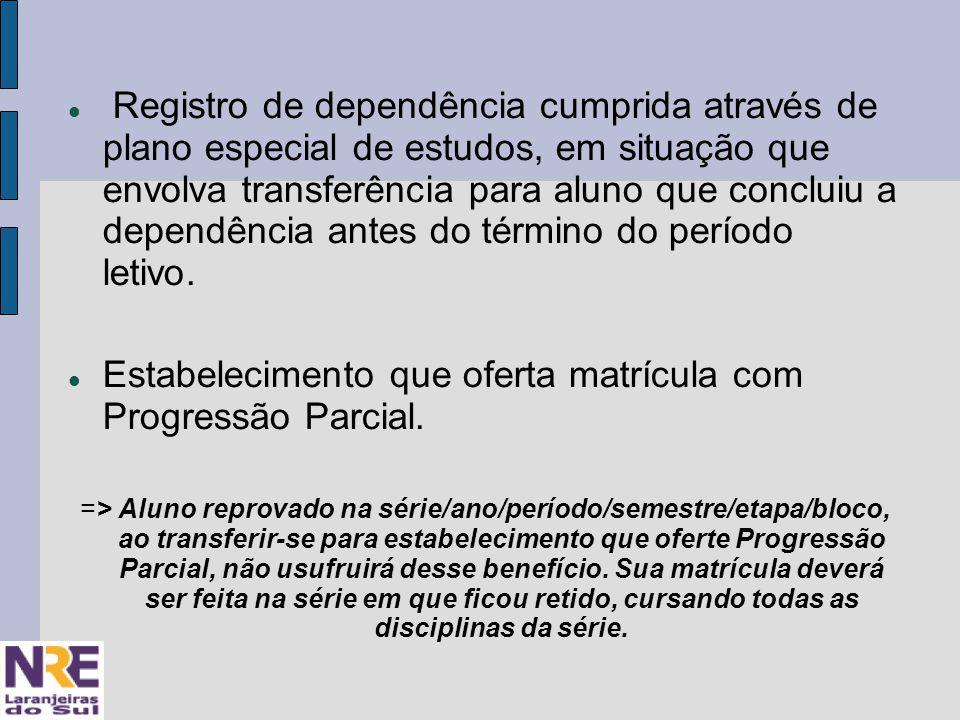 Registro de dependência cumprida através de plano especial de estudos, em situação que envolva transferência para aluno que concluiu a dependência antes do término do período letivo.