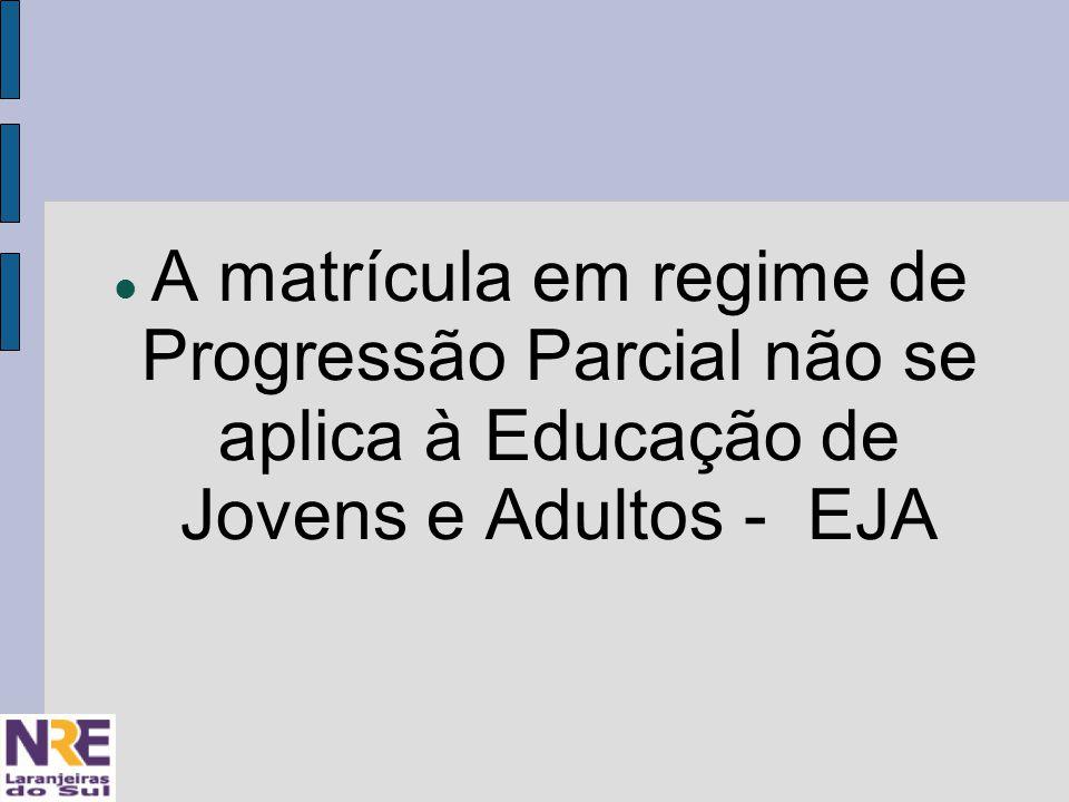A matrícula em regime de Progressão Parcial não se aplica à Educação de Jovens e Adultos - EJA