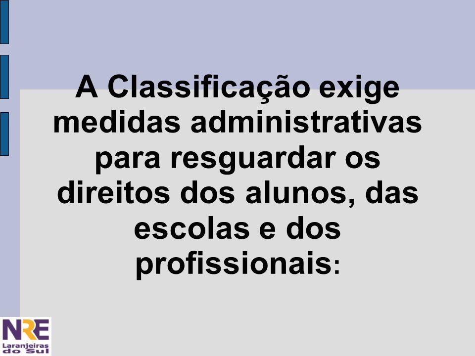 A Classificação exige medidas administrativas para resguardar os direitos dos alunos, das escolas e dos profissionais :
