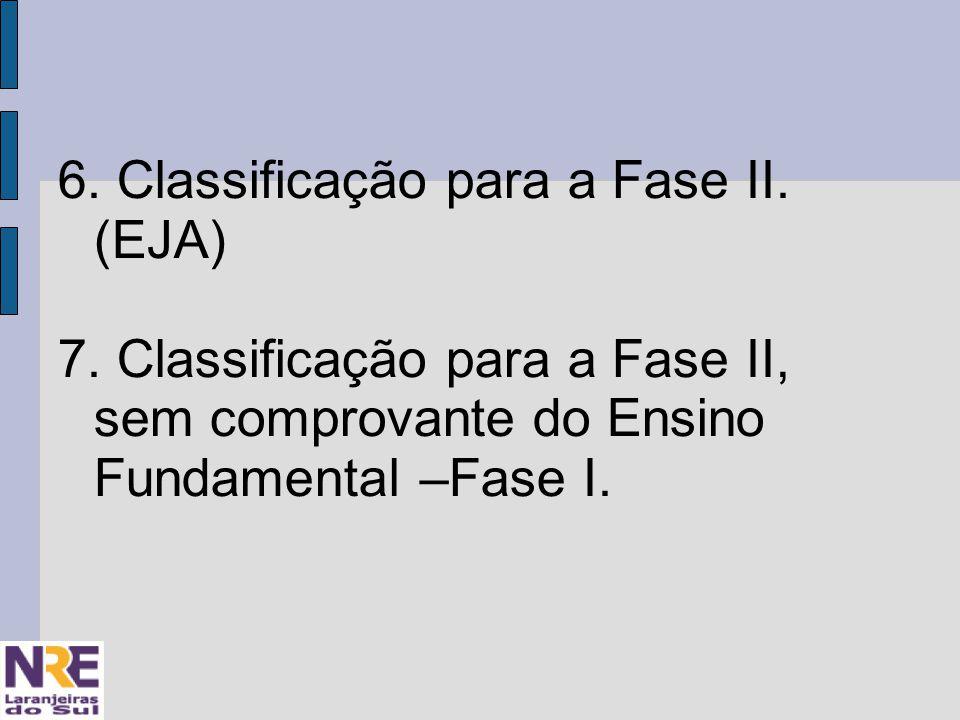 6. Classificação para a Fase II. (EJA) 7.