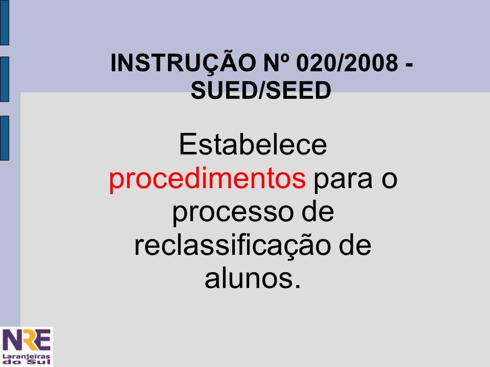 INSTRUÇÃO Nº 020/2008 - SUED/SEED Estabelece procedimentos para o processo de reclassificação de alunos.
