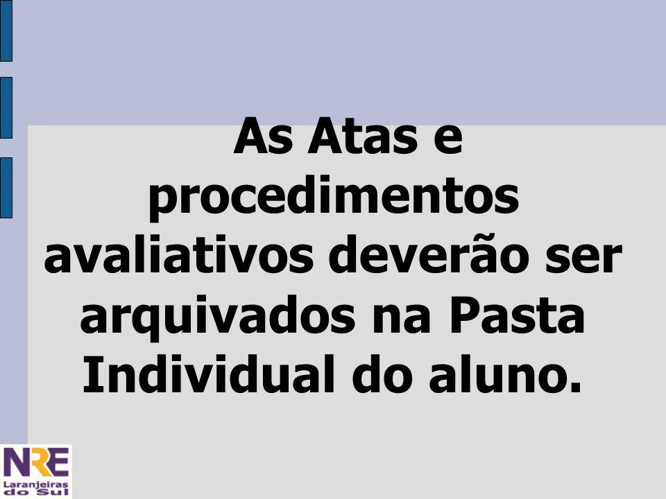 As Atas e procedimentos avaliativos deverão ser arquivados na Pasta Individual do aluno.