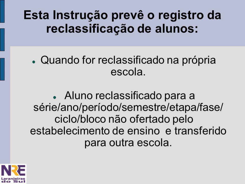 Esta Instrução prevê o registro da reclassificação de alunos: Quando for reclassificado na própria escola.