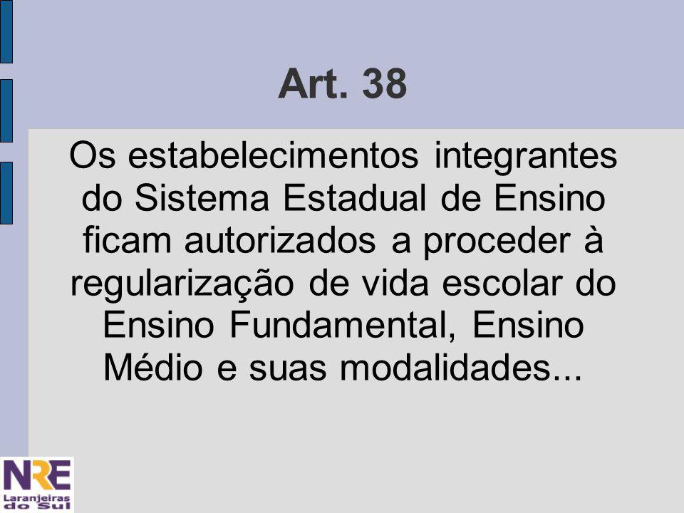 Art. 38 Os estabelecimentos integrantes do Sistema Estadual de Ensino ficam autorizados a proceder à regularização de vida escolar do Ensino Fundament