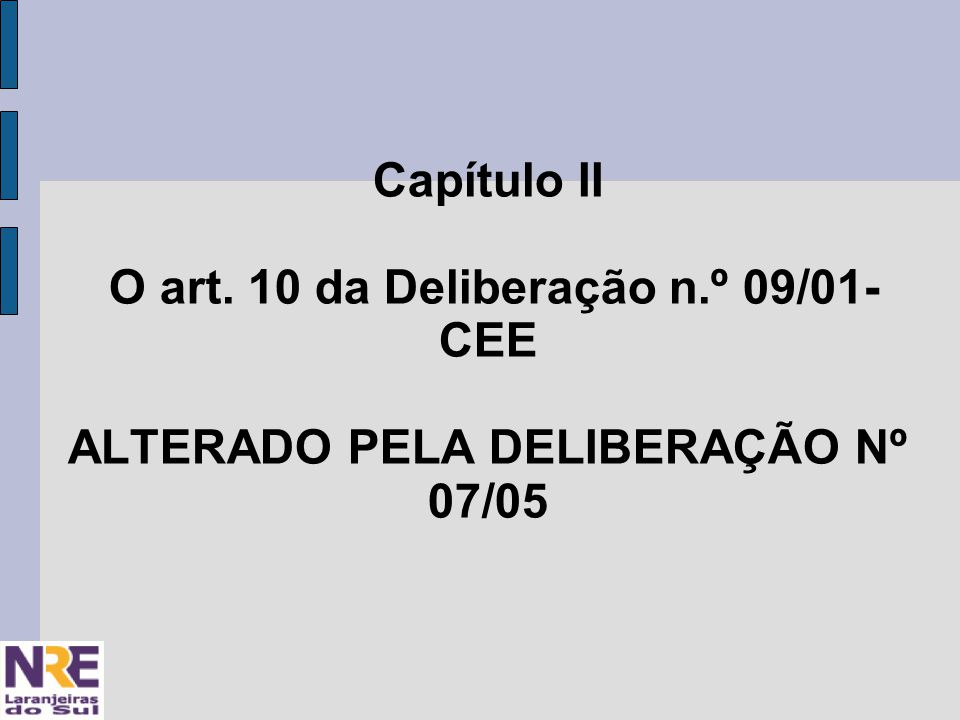 Capítulo II O art. 10 da Deliberação n.º 09/01- CEE ALTERADO PELA DELIBERAÇÃO Nº 07/05