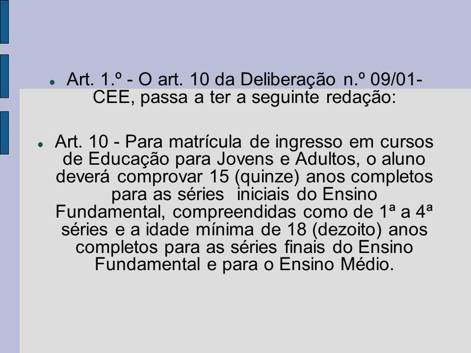 Art. 1.º - O art. 10 da Deliberação n.º 09/01- CEE, passa a ter a seguinte redação: Art.