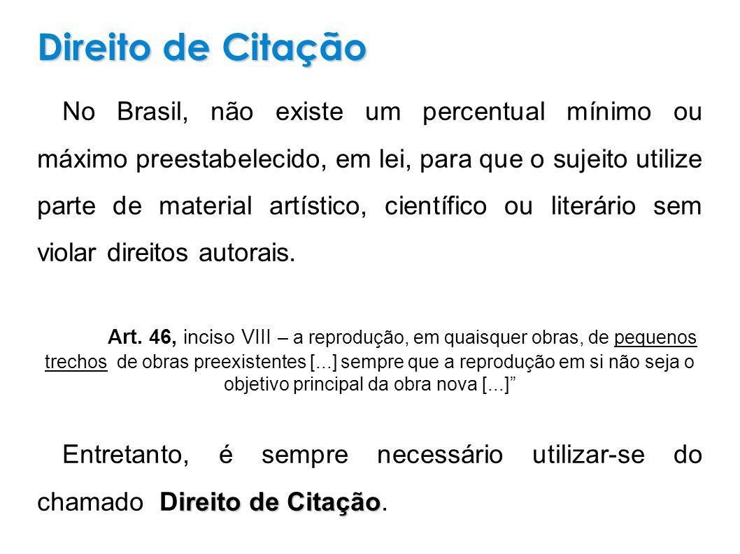 No Brasil, não existe um percentual mínimo ou máximo preestabelecido, em lei, para que o sujeito utilize parte de material artístico, científico ou literário sem violar direitos autorais.
