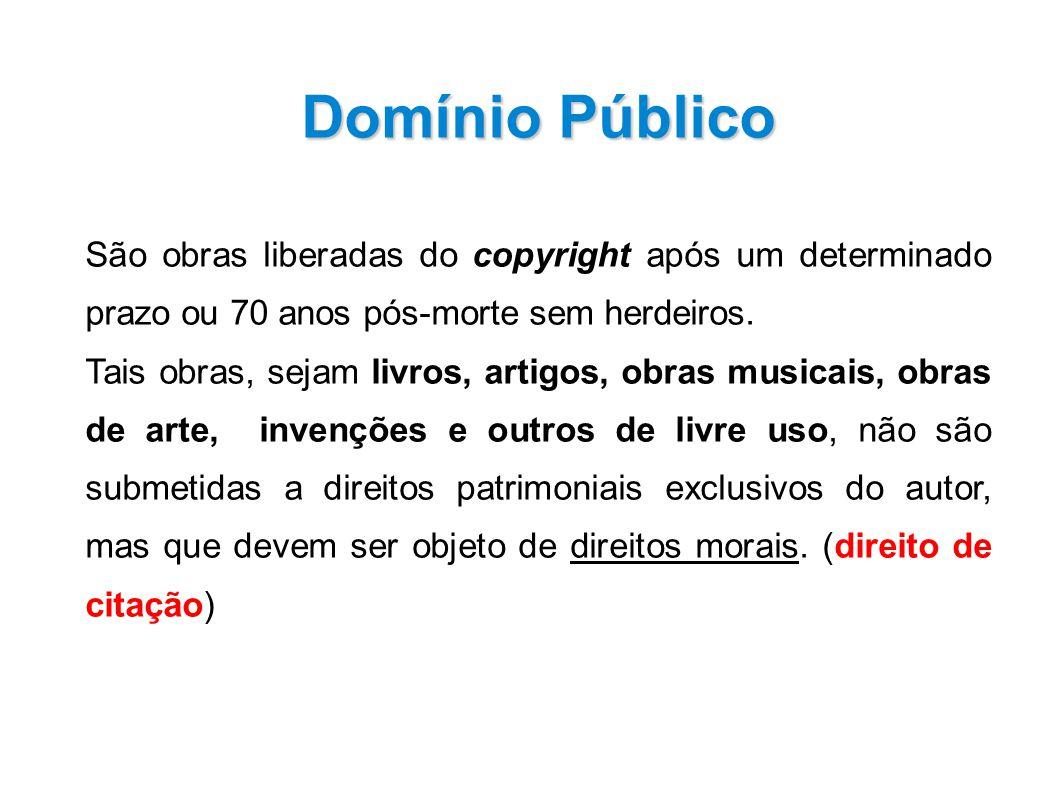 Domínio Público São obras liberadas do copyright após um determinado prazo ou 70 anos pós-morte sem herdeiros.