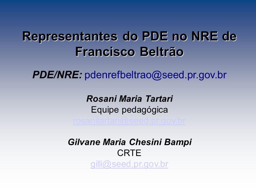 Representantes do PDE no NRE de Francisco Beltrão PDE/NRE: pdenrefbeltrao@seed.pr.gov.br Rosani Maria Tartari Equipe pedagógica rosanitartari@seed.pr.gov.br Gilvane Maria Chesini Bampi CRTE gilli@seed.pr.gov.br