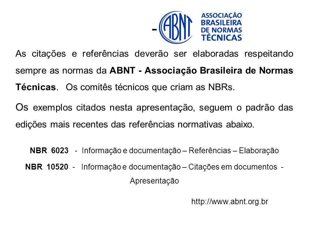 As citações e referências deverão ser elaboradas respeitando sempre as normas da ABNT - Associação Brasileira de Normas Técnicas.