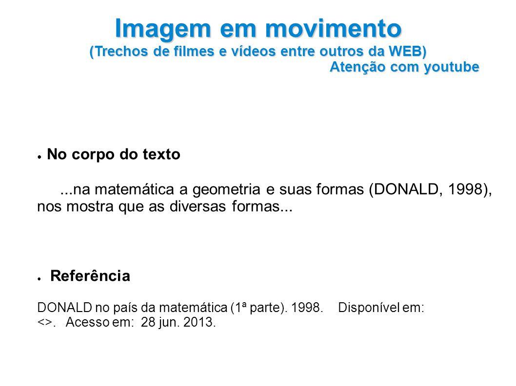 No corpo do texto...na matemática a geometria e suas formas (DONALD, 1998), nos mostra que as diversas formas...