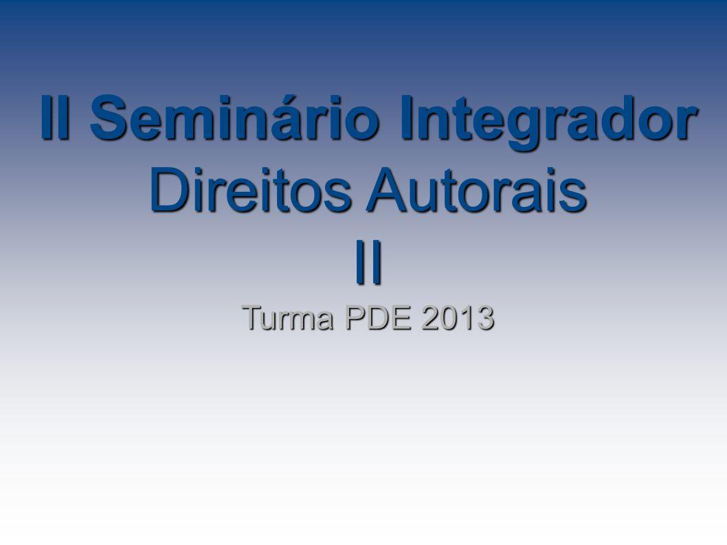 II Seminário Integrador Direitos Autorais II Turma PDE 2013