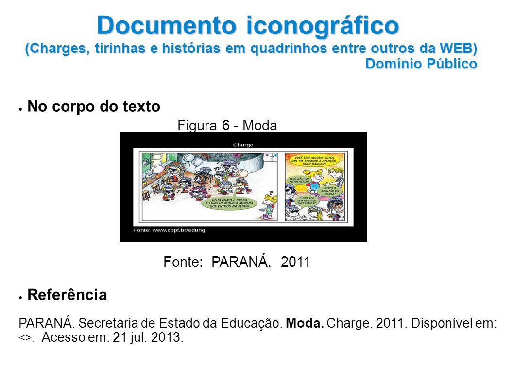 No corpo do texto Figura 6 - Moda Fonte: PARANÁ, 2011 Referência PARANÁ.
