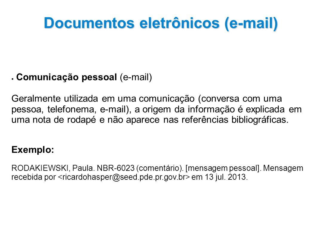 Comunicação pessoal (e-mail) Geralmente utilizada em uma comunicação (conversa com uma pessoa, telefonema, e-mail), a origem da informação é explicada em uma nota de rodapé e não aparece nas referências bibliográficas.