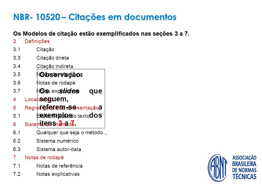 3 Definições 3.1 Citação 3.3 Citação direta 3.4Citação indireta 3.5 Notas de referência 3.6 Notas de rodapé 3.7 Notas explicativas 4 Localização 5 Regras gerais de apresentação 5.1 Especificação do texto 6 Sistema de chamada 6.1 Qualquer que seja o método...