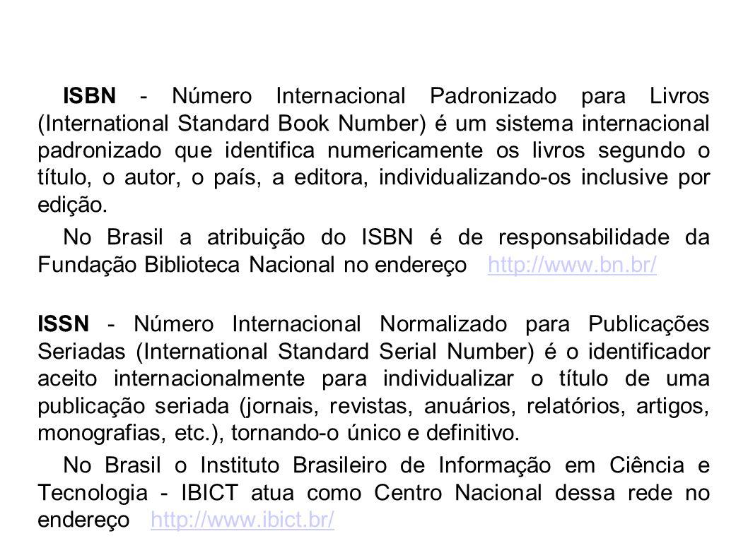 ISBN - Número Internacional Padronizado para Livros (International Standard Book Number) é um sistema internacional padronizado que identifica numericamente os livros segundo o título, o autor, o país, a editora, individualizando-os inclusive por edição.