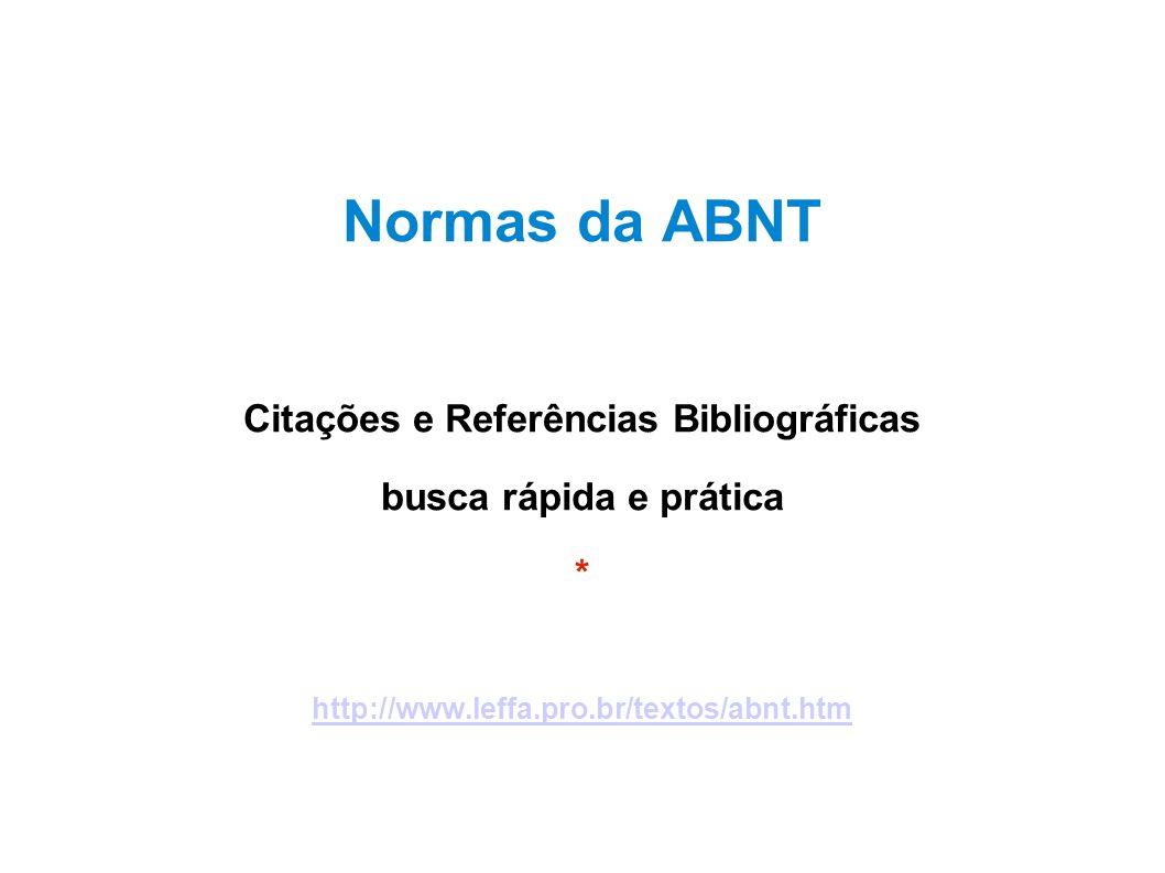 Normas da ABNT Citações e Referências Bibliográficas busca rápida e prática * http://www.leffa.pro.br/textos/abnt.htm
