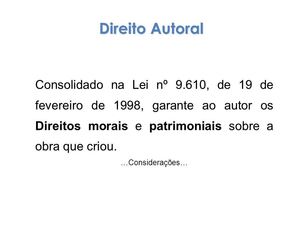 Consolidado na Lei nº 9.610, de 19 de fevereiro de 1998, garante ao autor os Direitos morais e patrimoniais sobre a obra que criou.