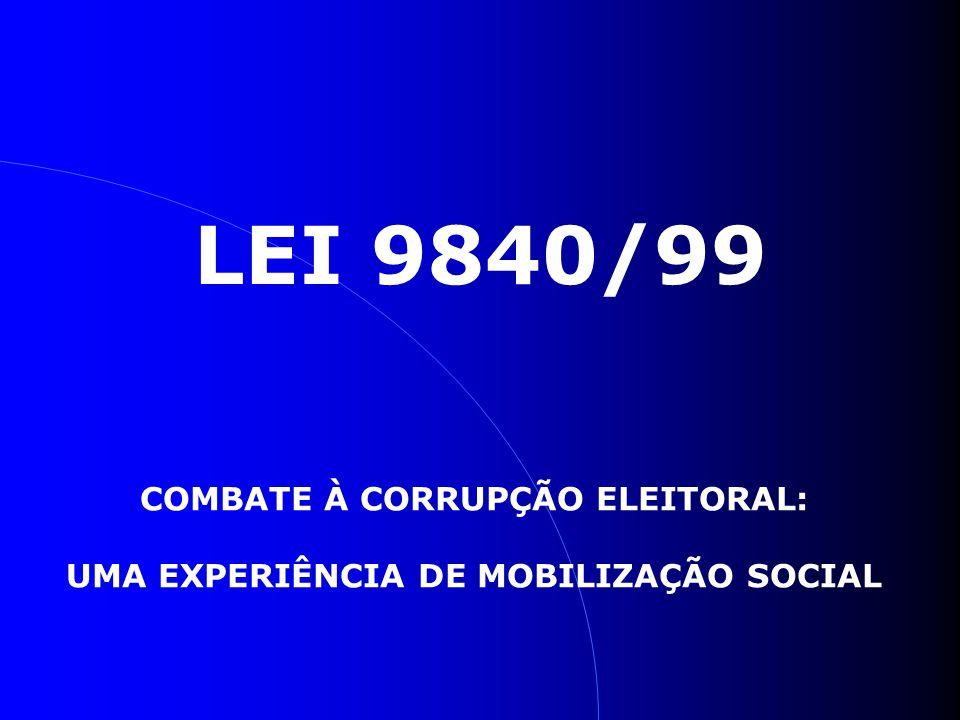 COMBATE À CORRUPÇÃO ELEITORAL: UMA EXPERIÊNCIA DE MOBILIZAÇÃO SOCIAL LEI 9840/99