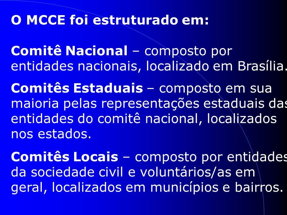 O MCCE foi estruturado em: Comitê Nacional – composto por entidades nacionais, localizado em Brasília.