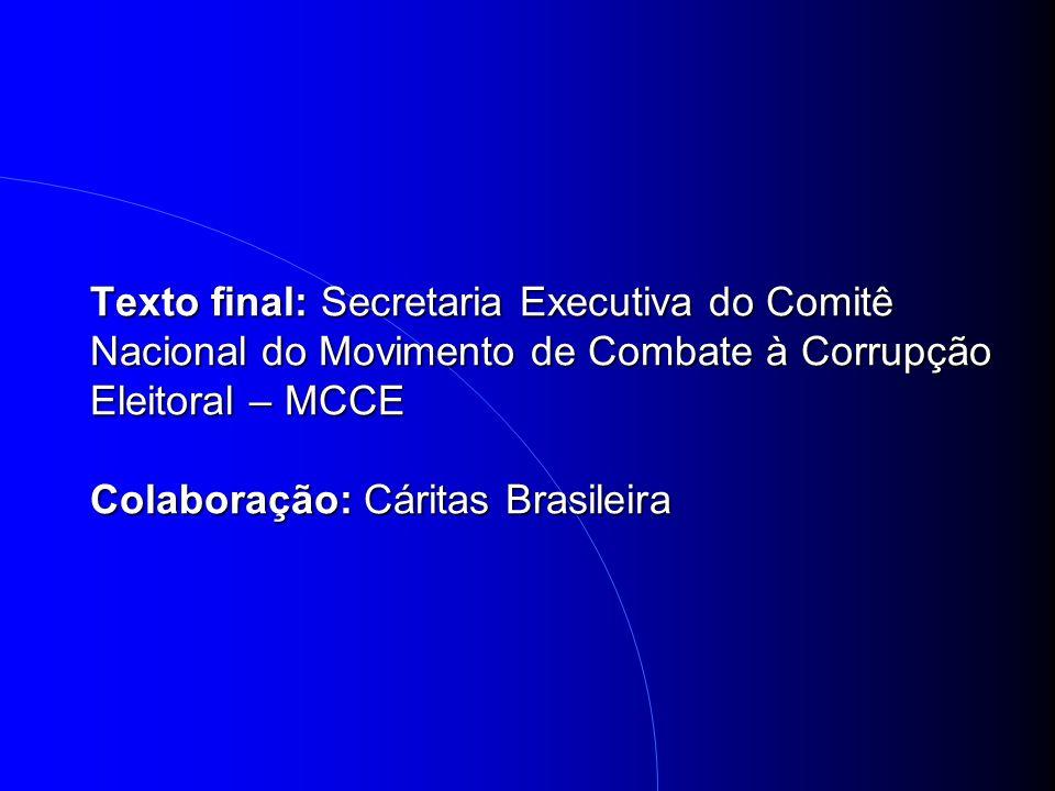 Texto final: Secretaria Executiva do Comitê Nacional do Movimento de Combate à Corrupção Eleitoral – MCCE Colaboração: Cáritas Brasileira