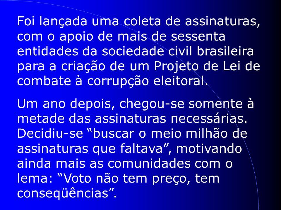 Foi lançada uma coleta de assinaturas, com o apoio de mais de sessenta entidades da sociedade civil brasileira para a criação de um Projeto de Lei de combate à corrupção eleitoral.