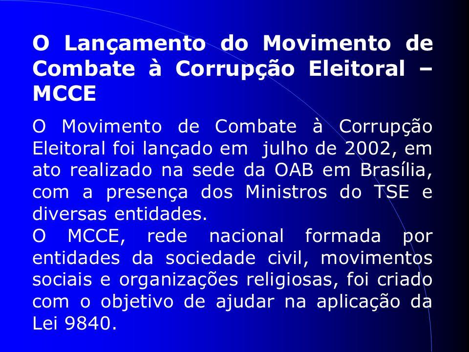 O Lançamento do Movimento de Combate à Corrupção Eleitoral – MCCE O Movimento de Combate à Corrupção Eleitoral foi lançado em julho de 2002, em ato realizado na sede da OAB em Brasília, com a presença dos Ministros do TSE e diversas entidades.