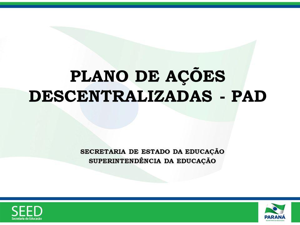 PLANO DE AÇÕES DESCENTRALIZADAS - PAD SECRETARIA DE ESTADO DA EDUCAÇÃO SUPERINTENDÊNCIA DA EDUCAÇÃO