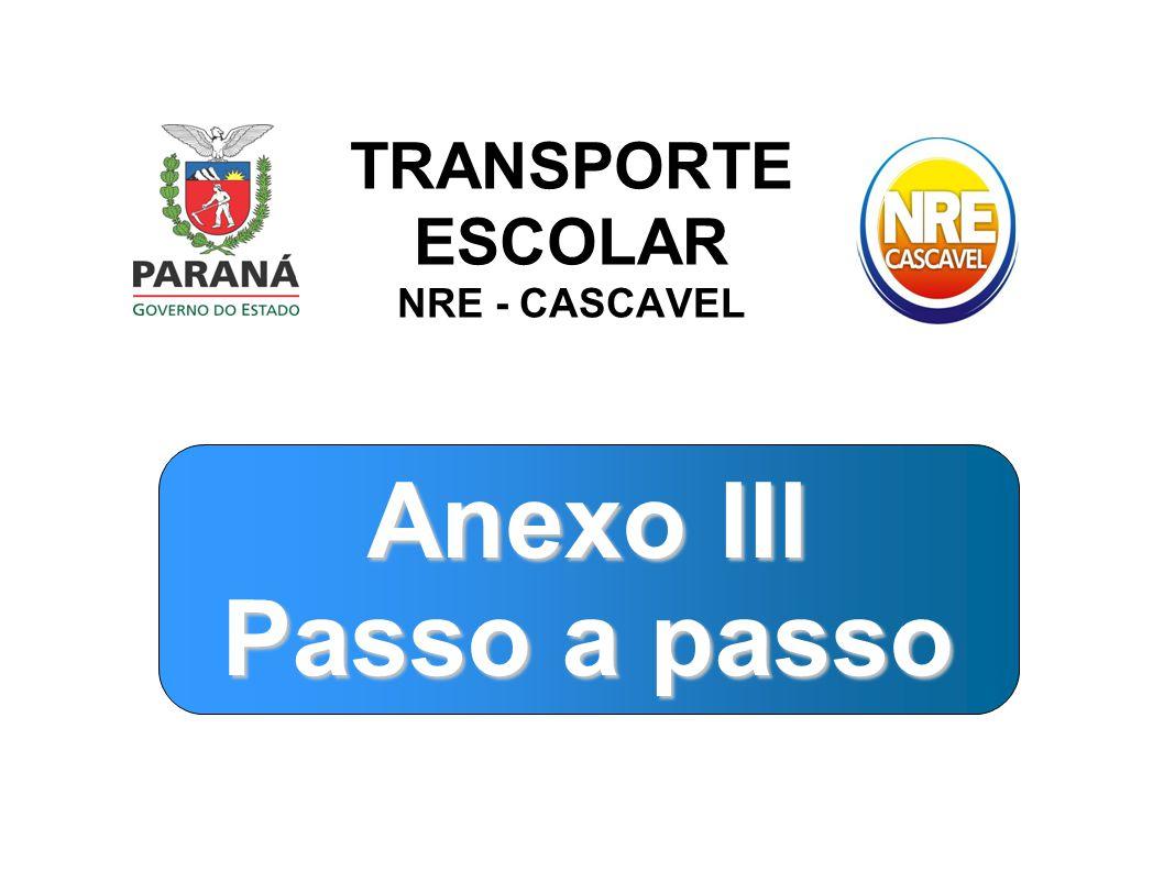 TRANSPORTE ESCOLAR NRE - CASCAVEL Anexo III Passo a passo