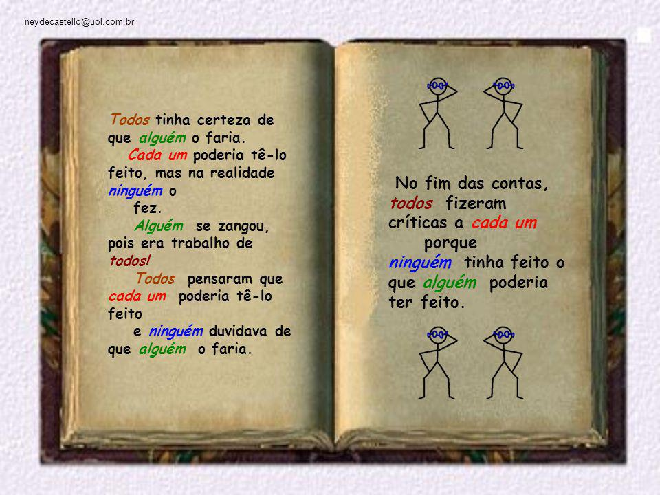 neydecastello@uol.com.br No fim das contas, todos fizeram críticas a cada um porque ninguém tinha feito o que alguém poderia ter feito.