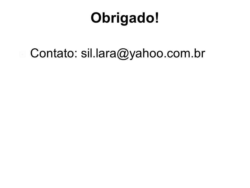 Obrigado! Contato: sil.lara@yahoo.com.br